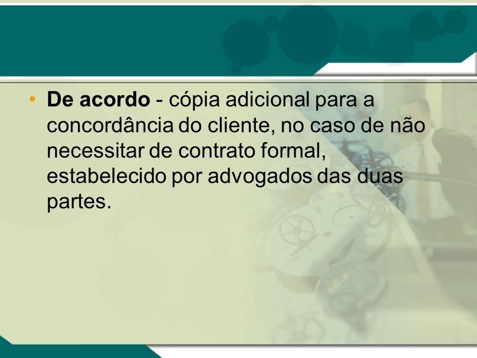De acordo - cópia adicional para a concordância do cliente, no caso de não necessitar de contrato formal, estabelecido por advogados das duas partes.