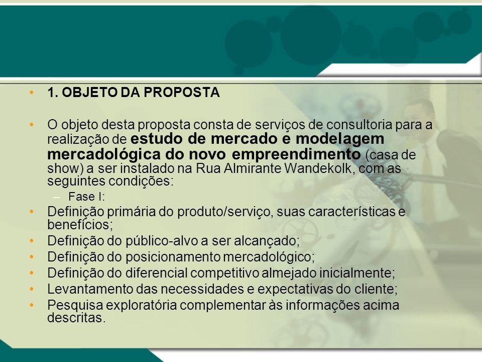 1. OBJETO DA PROPOSTA O objeto desta proposta consta de serviços de consultoria para a realização de estudo de mercado e modelagem mercadológica do no