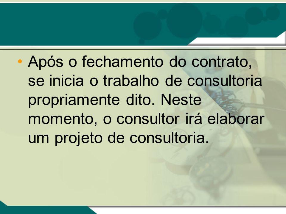 Após o fechamento do contrato, se inicia o trabalho de consultoria propriamente dito. Neste momento, o consultor irá elaborar um projeto de consultori