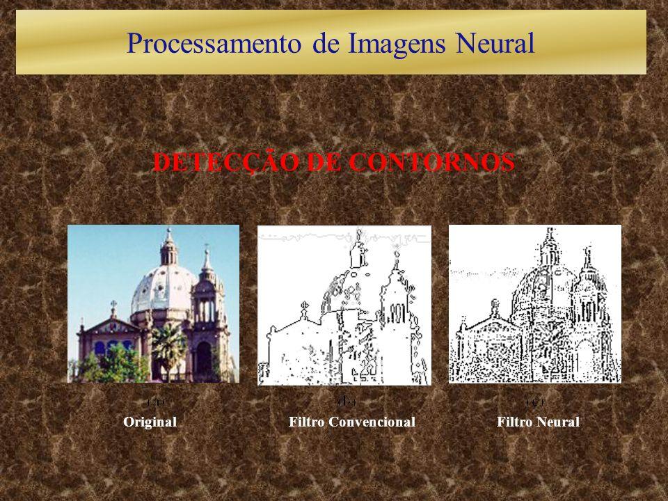 DETECÇÃO DE CONTORNOS Original Filtro Convencional Filtro Neural Processamento de Imagens Neural