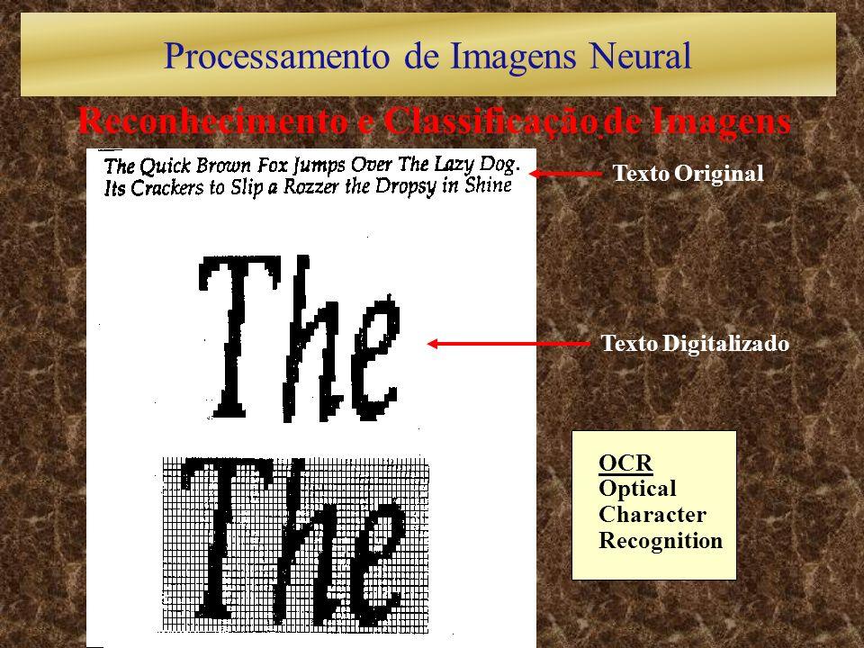 Reconhecimento e Classificação de Imagens Texto Original Texto Digitalizado OCR Optical Character Recognition Processamento de Imagens Neural