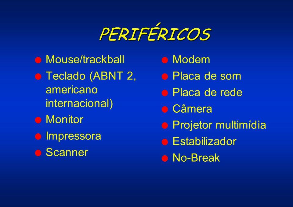 PERIFÉRICOS l Mouse/trackball l Teclado (ABNT 2, americano internacional) l Monitor l Impressora l Scanner l Modem l Placa de som l Placa de rede l Câ