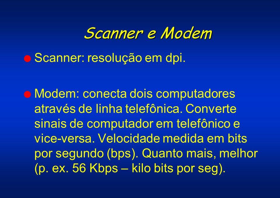 Scanner e Modem l Scanner: resolução em dpi. l Modem: conecta dois computadores através de linha telefônica. Converte sinais de computador em telefôni