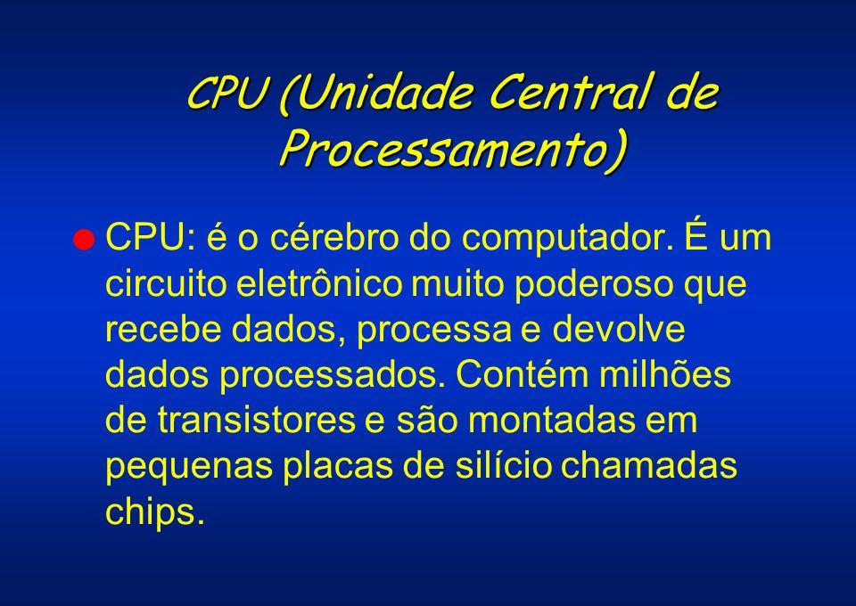 CPU ( Unidade Central de Processamento) l CPU: é o cérebro do computador. É um circuito eletrônico muito poderoso que recebe dados, processa e devolve