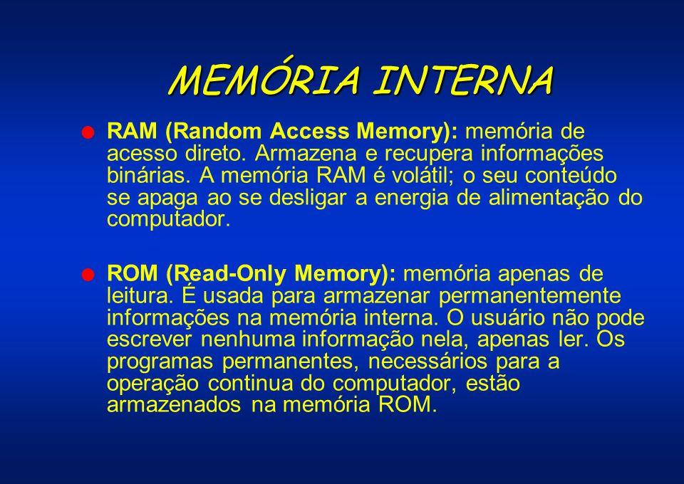 MEMÓRIA INTERNA l RAM (Random Access Memory): memória de acesso direto. Armazena e recupera informações binárias. A memória RAM é volátil; o seu conte