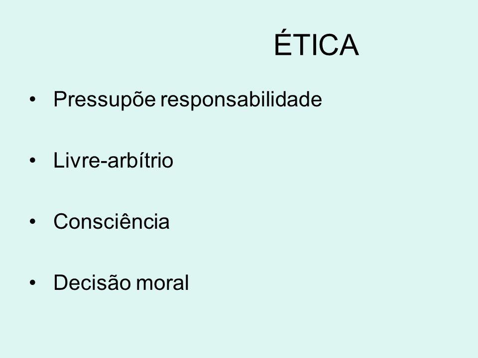 ÉTICA Pressupõe responsabilidade Livre-arbítrio Consciência Decisão moral