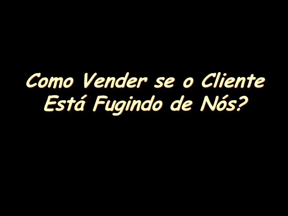 Como Vender se o Cliente Está Fugindo de Nós? Como Vender se o Cliente Está Fugindo de Nós?