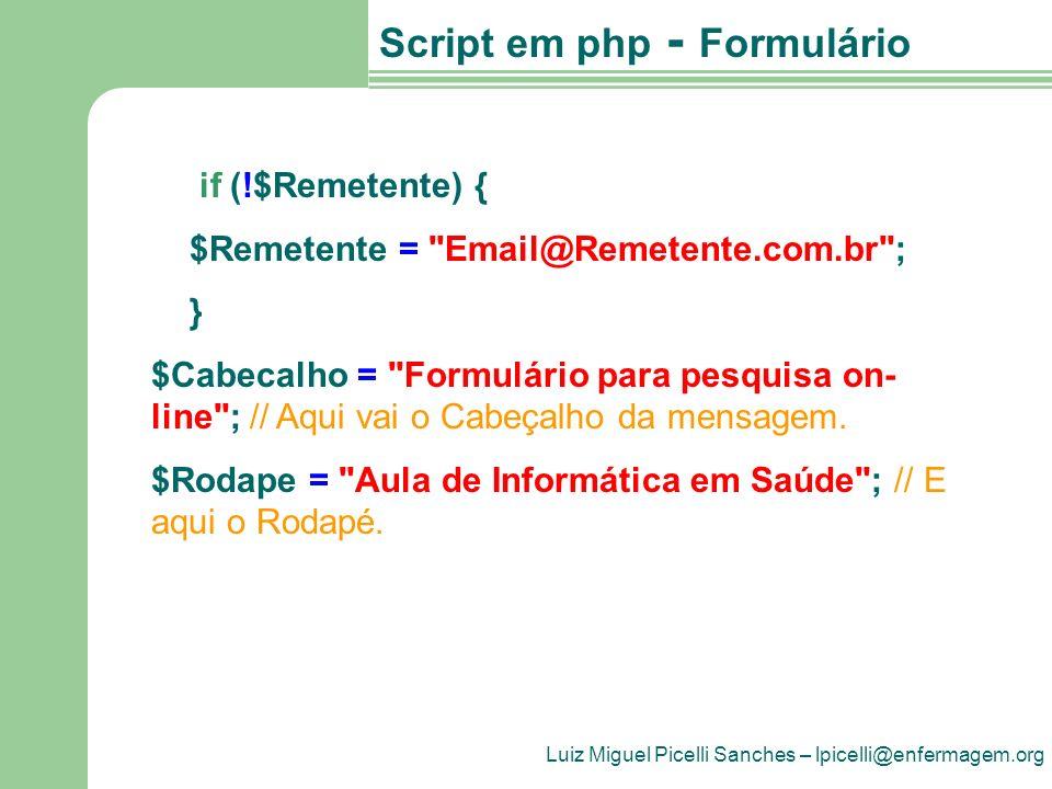 Luiz Miguel Picelli Sanches – lpicelli@enfermagem.org Script em php - Formulário /*Cada campo do formulário manda uma variável para o script PHP de acordo com o nome do campo.