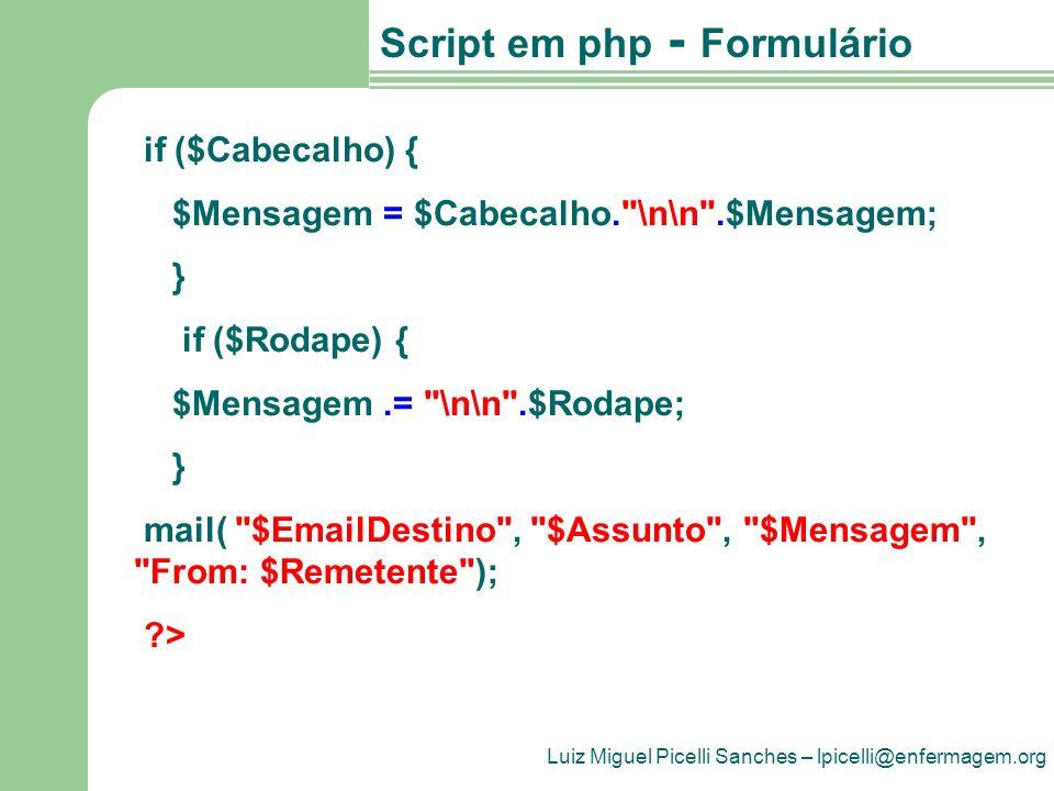 Luiz Miguel Picelli Sanches – lpicelli@enfermagem.org Script em php - Formulário if ($Cabecalho) { $Mensagem = $Cabecalho.