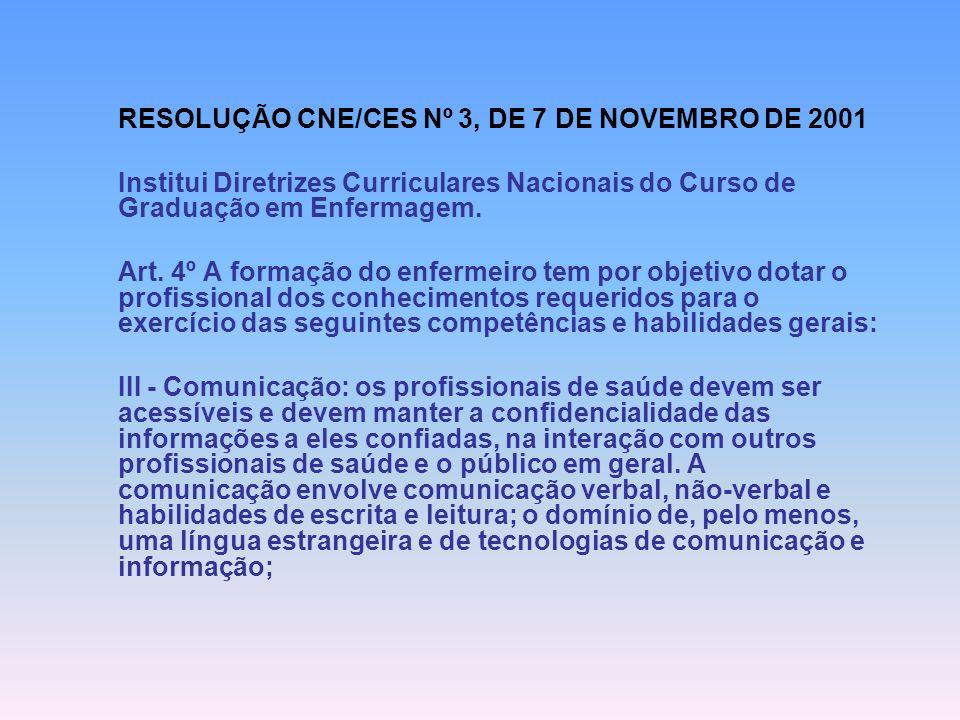 RESOLUÇÃO CNE/CES Nº 3, DE 7 DE NOVEMBRO DE 2001 Institui Diretrizes Curriculares Nacionais do Curso de Graduação em Enfermagem. Art. 4º A formação do