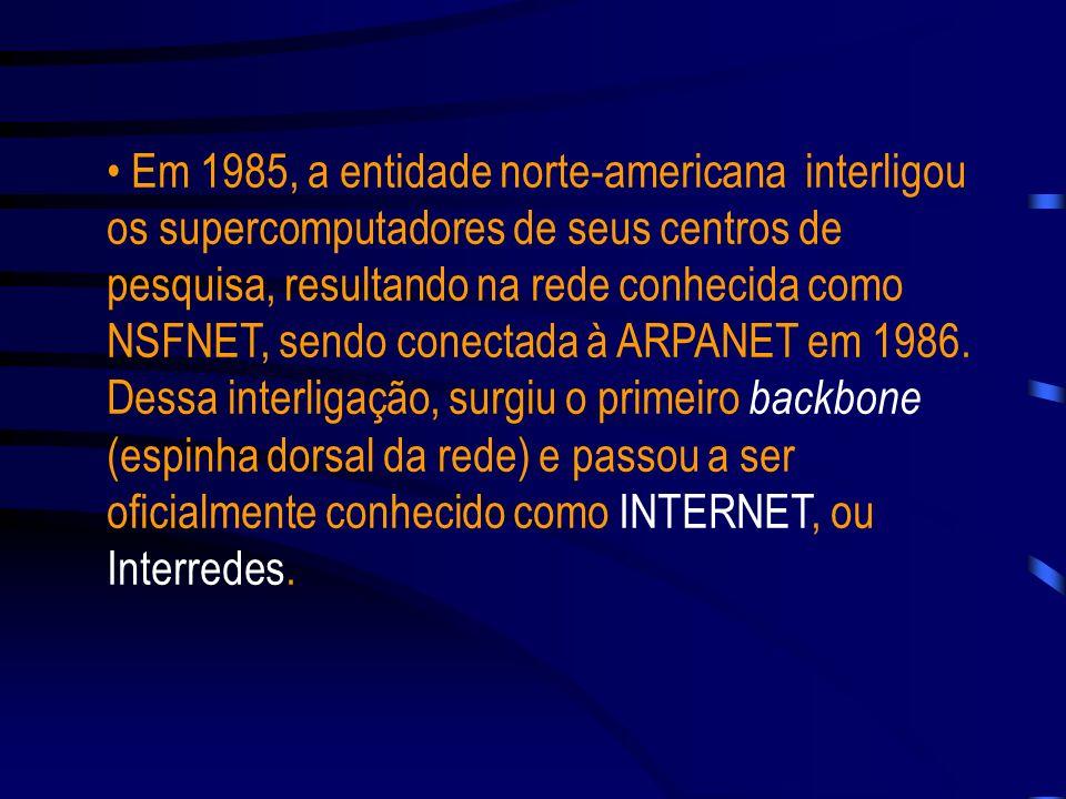 Década de 80 Integração das redes de outros centros de pesquisa à ARPANET. Implantação do protocolo TCP/IP no Sistema Operacional UNIX pela Universida