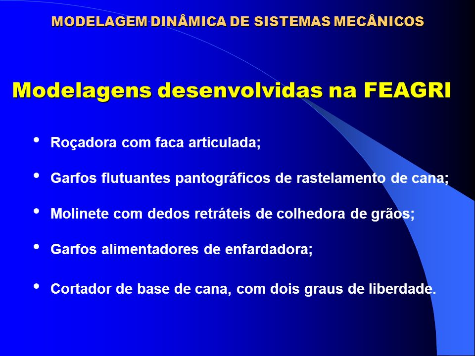 Modelagens desenvolvidas na FEAGRI Modelagens desenvolvidas na FEAGRI Cortador de base de cana, com dois graus de liberdade. Garfos flutuantes pantogr