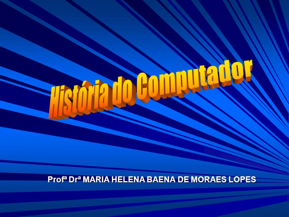 Profª Drª Maria Helena Baena de Moraes Lopes O que é um computador Segundo o Dicionário Escolar da Língua Portuguesa, computador é avaliador, calculador.