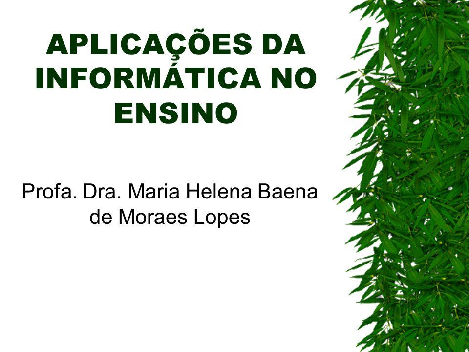 APLICAÇÕES DA INFORMÁTICA NO ENSINO Ensino sobre o uso de computadores Ensino utilizando o computador