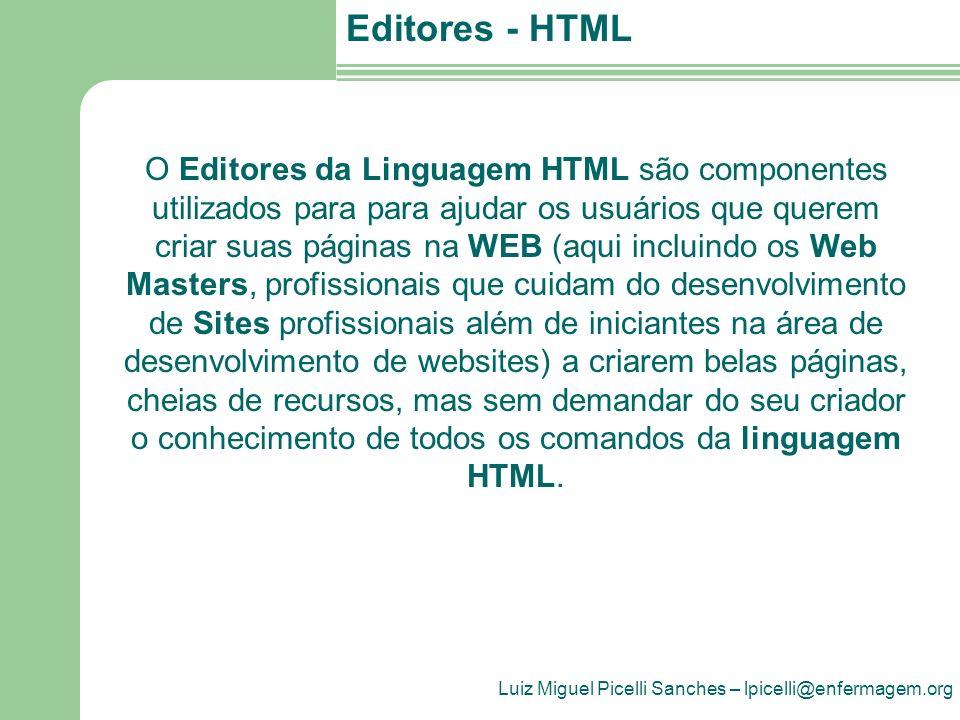 Luiz Miguel Picelli Sanches – lpicelli@enfermagem.org Editores - HTML O Editores da Linguagem HTML são componentes utilizados para para ajudar os usuá