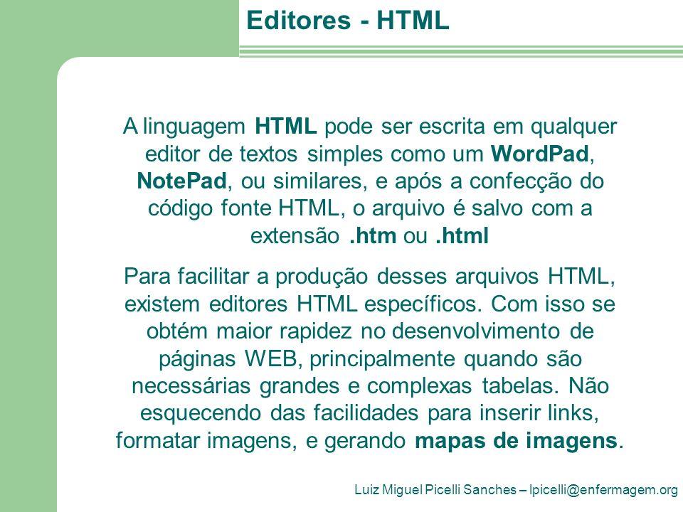 Luiz Miguel Picelli Sanches – lpicelli@enfermagem.org Editores - HTML A linguagem HTML pode ser escrita em qualquer editor de textos simples como um W