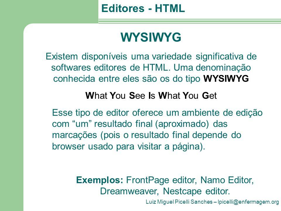 Luiz Miguel Picelli Sanches – lpicelli@enfermagem.org Editores - HTML WYSIWYG Existem disponíveis uma variedade significativa de softwares editores de