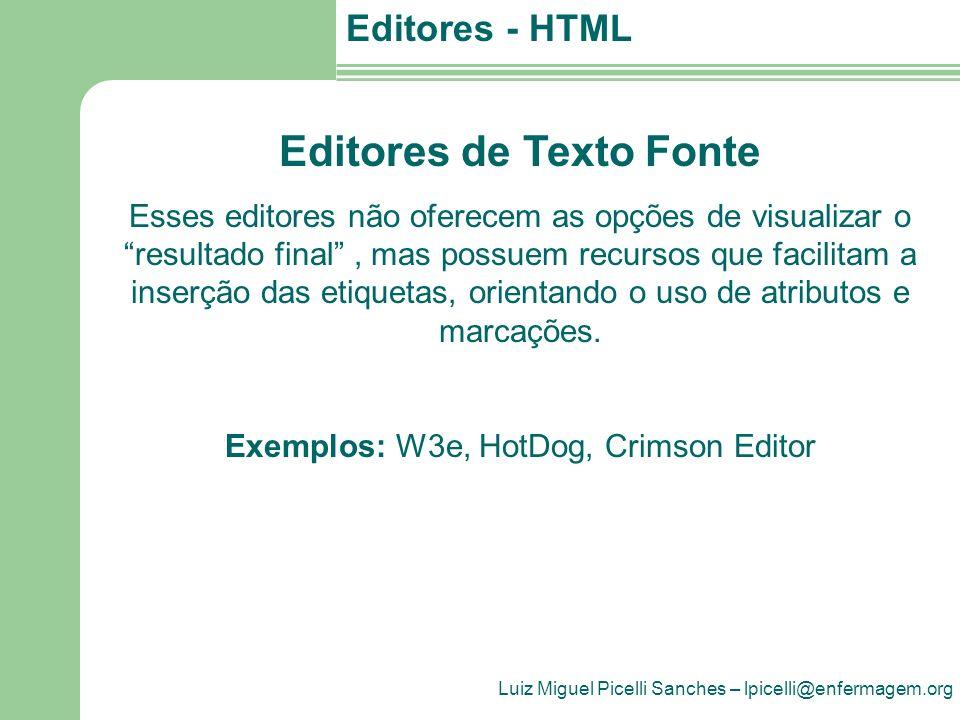 Luiz Miguel Picelli Sanches – lpicelli@enfermagem.org Editores - HTML Editores de Texto Fonte Esses editores não oferecem as opções de visualizar o re