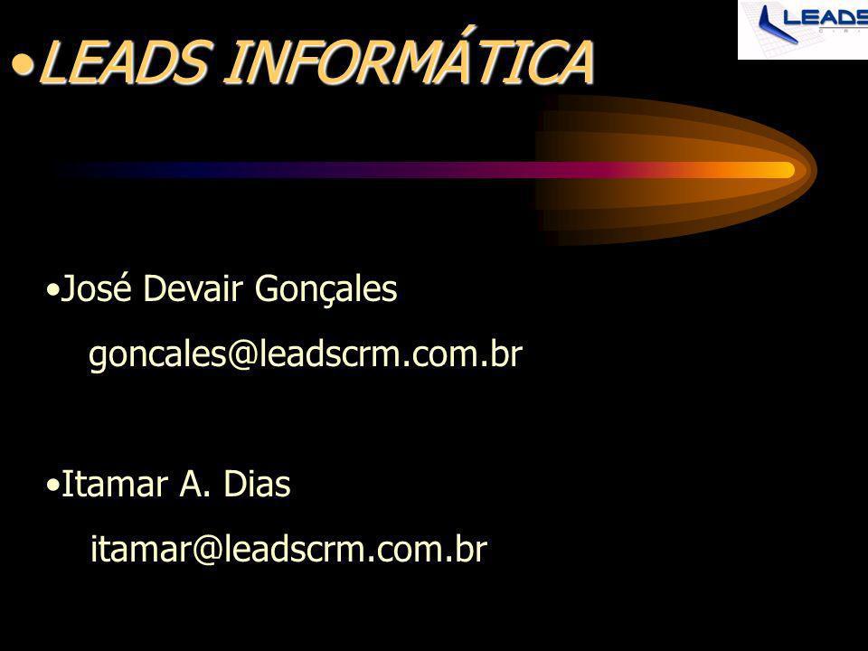 José Devair Gonçales goncales@leadscrm.com.br Itamar A. Dias itamar@leadscrm.com.br LEADS INFORMÁTICALEADS INFORMÁTICA