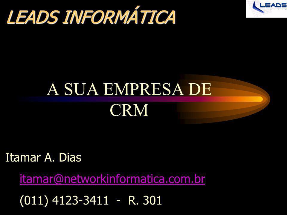 LEADS INFORMÁTICA A SUA EMPRESA DE CRM Itamar A. Dias itamar@networkinformatica.com.br (011) 4123-3411 - R. 301