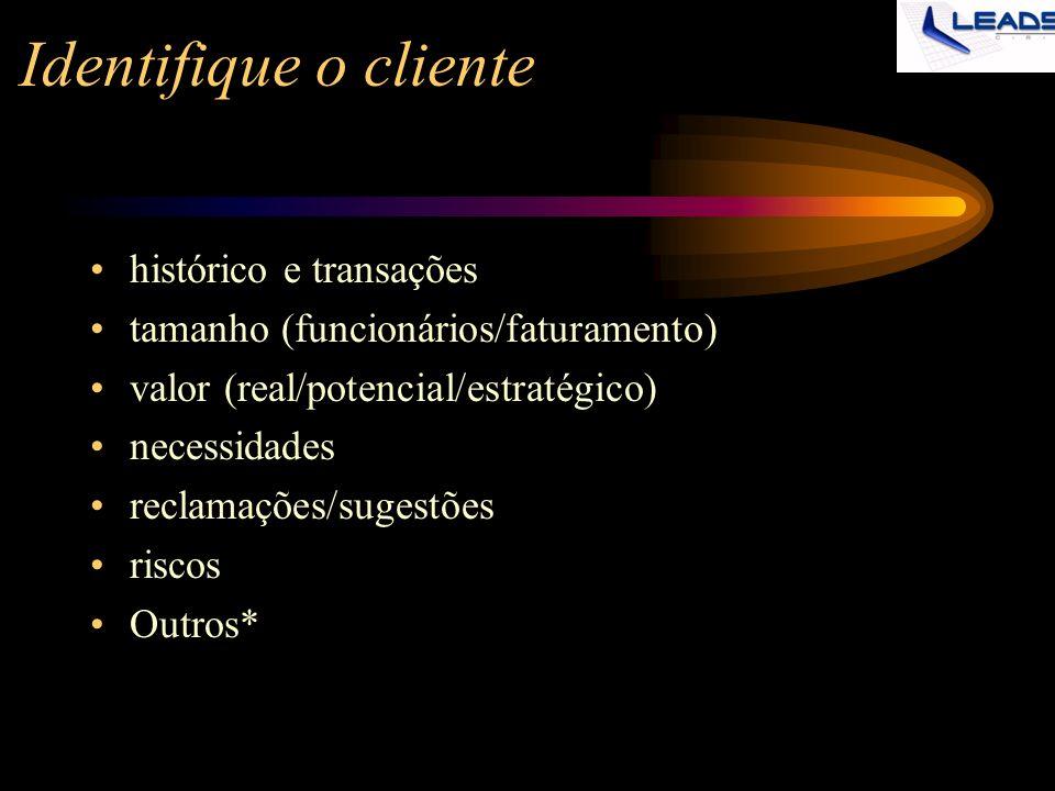 Identifique o cliente histórico e transações tamanho (funcionários/faturamento) valor (real/potencial/estratégico) necessidades reclamações/sugestões