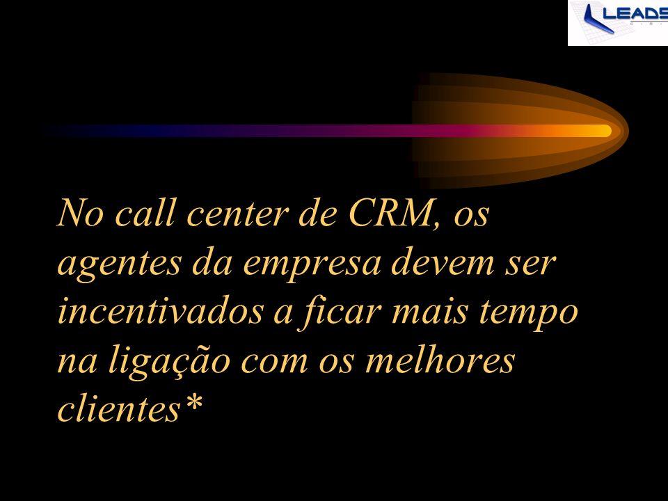 No call center de CRM, os agentes da empresa devem ser incentivados a ficar mais tempo na ligação com os melhores clientes*