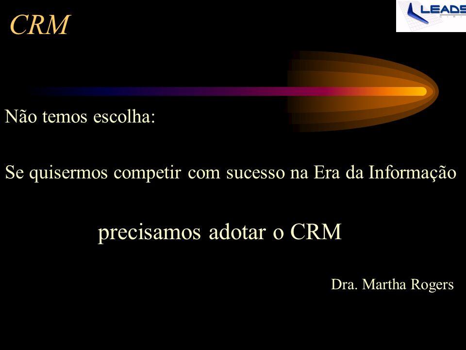 CRM Não temos escolha: Se quisermos competir com sucesso na Era da Informação precisamos adotar o CRM Dra. Martha Rogers