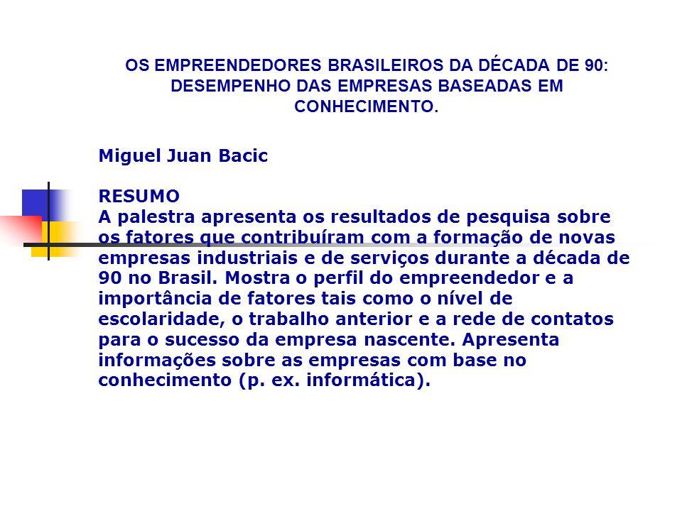 OS EMPREENDEDORES BRASILEIROS DA DÉCADA DE 90: DESEMPENHO DAS EMPRESAS BASEADAS EM CONHECIMENTO. Miguel Juan Bacic RESUMO A palestra apresenta os resu
