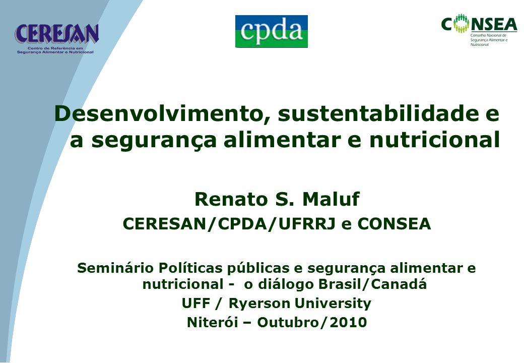 Desenvolvimento, sustentabilidade e a segurança alimentar e nutricional Renato S. Maluf CERESAN/CPDA/UFRRJ e CONSEA Seminário Políticas públicas e seg