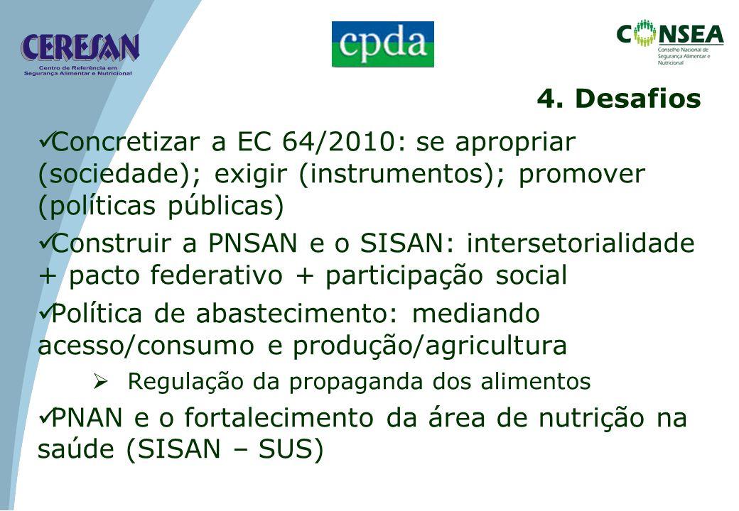 Concretizar a EC 64/2010: se apropriar (sociedade); exigir (instrumentos); promover (políticas públicas) Construir a PNSAN e o SISAN: intersetorialida