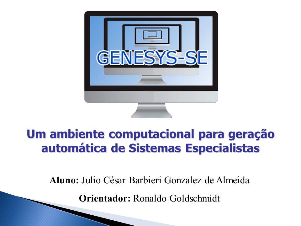 Um ambiente computacional para geração automática de Sistemas Especialistas Aluno: Julio César Barbieri Gonzalez de Almeida Orientador: Ronaldo Goldsc