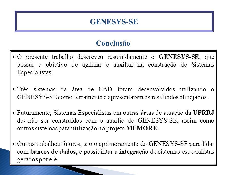 GENESYS-SE Conclusão O presente trabalho descreveu resumidamente o GENESYS-SE, que possui o objetivo de agilizar e auxiliar na construção de Sistemas