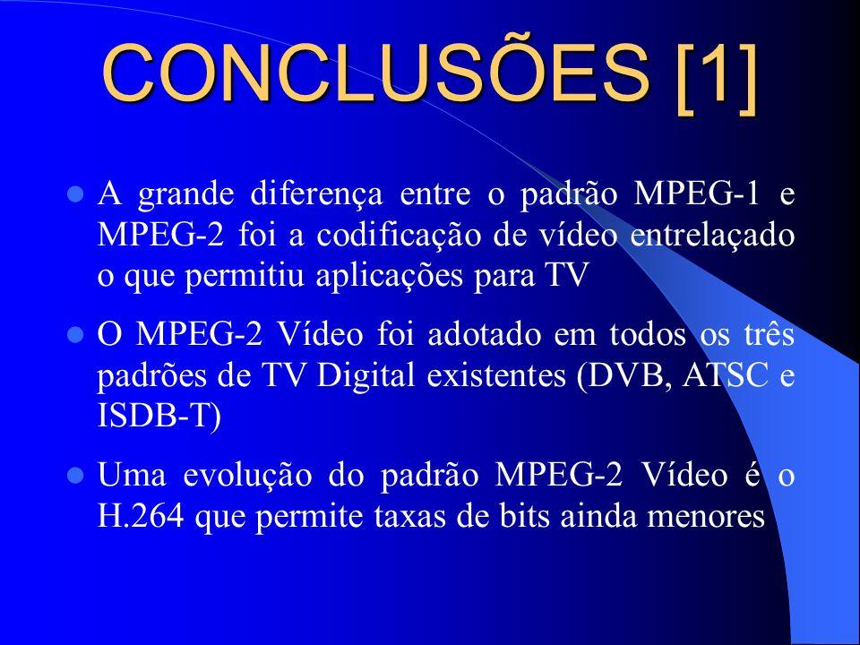 CONCLUSÕES [1] A grande diferença entre o padrão MPEG-1 e MPEG-2 foi a codificação de vídeo entrelaçado o que permitiu aplicações para TV O MPEG-2 Víd