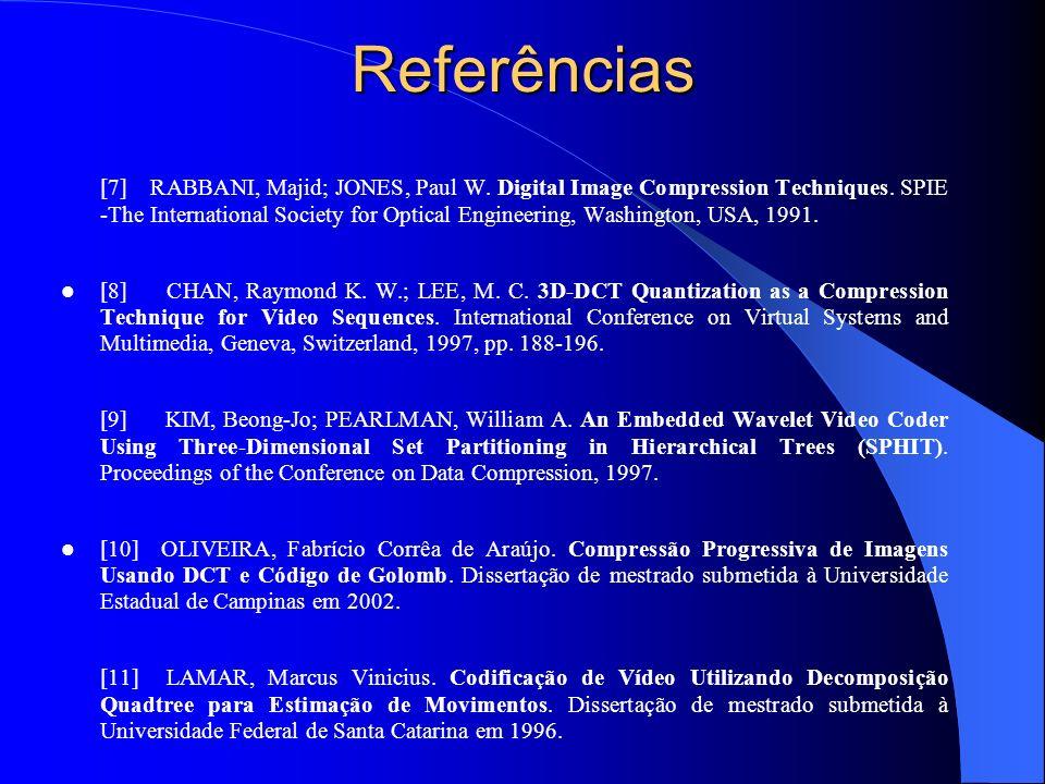 Referências [7] RABBANI, Majid; JONES, Paul W. Digital Image Compression Techniques. SPIE -The International Society for Optical Engineering, Washingt
