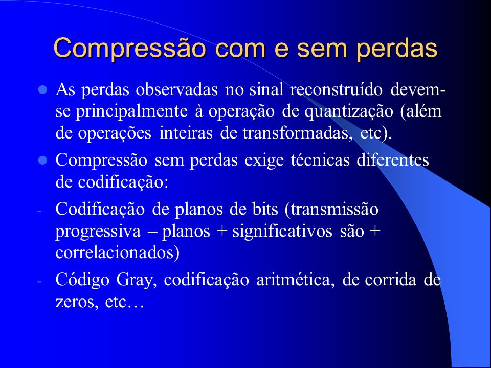 Compressão com e sem perdas As perdas observadas no sinal reconstruído devem- se principalmente à operação de quantização (além de operações inteiras