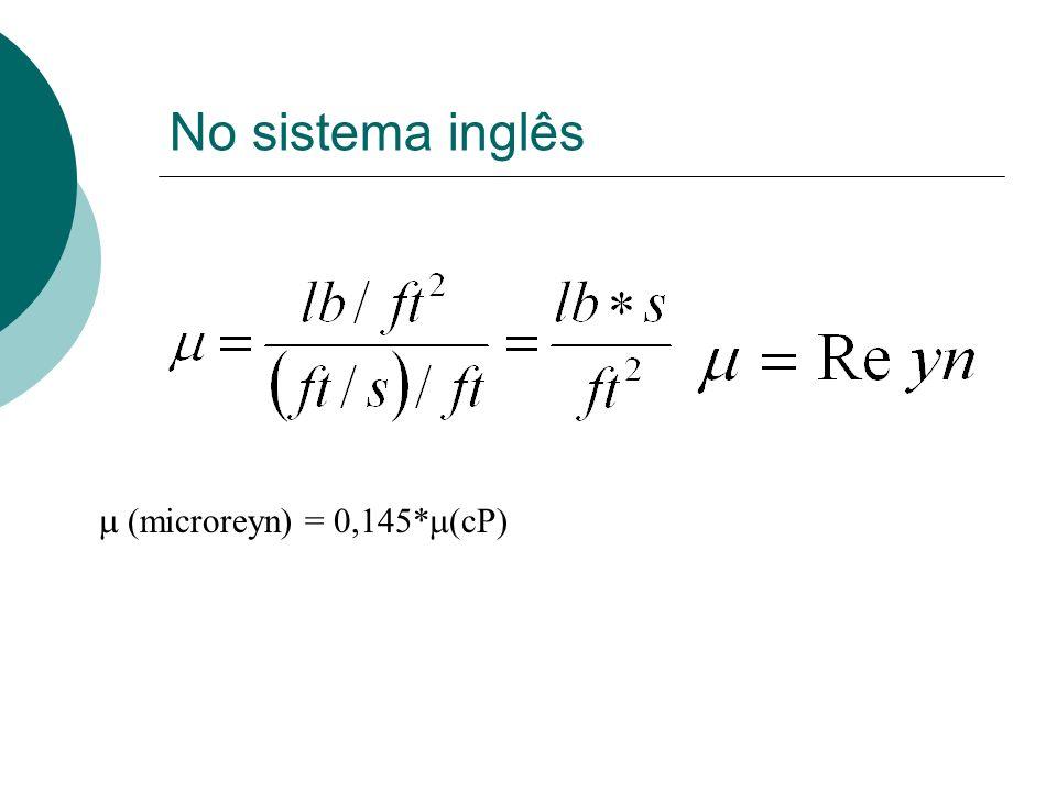 No sistema inglês (microreyn) = 0,145* (cP)