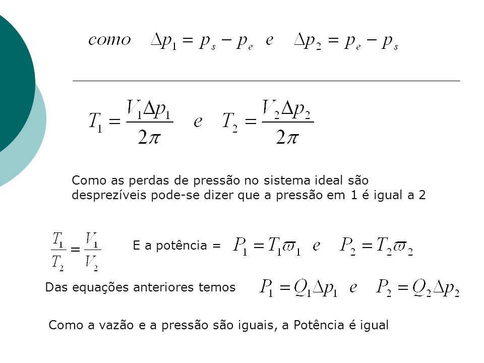 Como as perdas de pressão no sistema ideal são desprezíveis pode-se dizer que a pressão em 1 é igual a 2 E a potência = Das equações anteriores temos