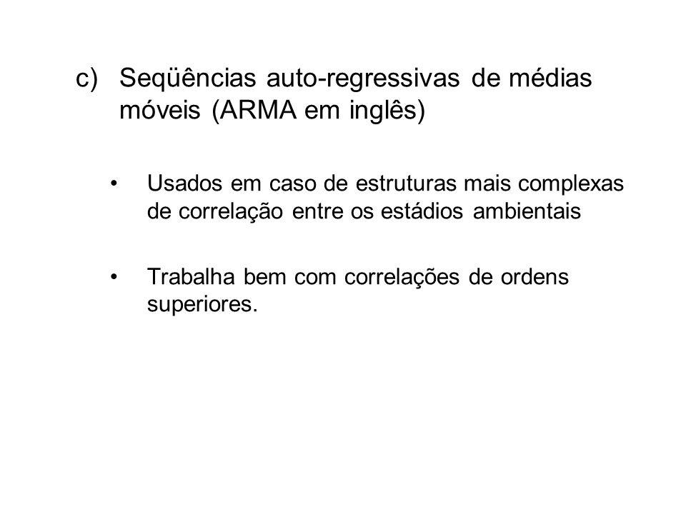 c)Seqüências auto-regressivas de médias móveis (ARMA em inglês) Usados em caso de estruturas mais complexas de correlação entre os estádios ambientais