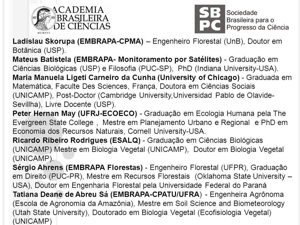 Ladislau Skorupa (EMBRAPA-CPMA) – Engenheiro Florestal (UnB), Doutor em Botânica (USP).