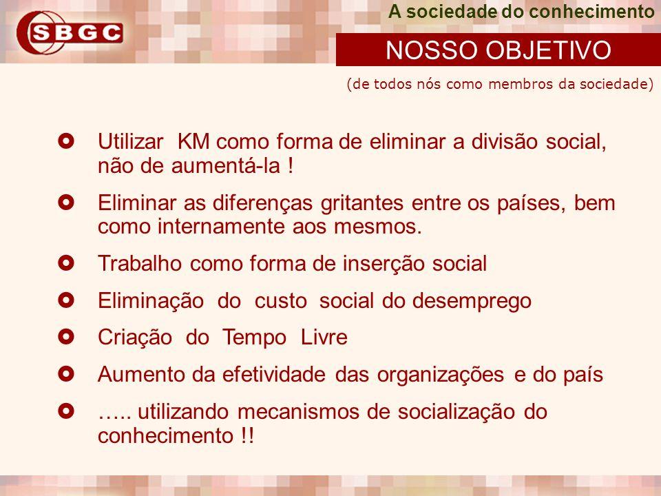 Utilizar KM como forma de eliminar a divisão social, não de aumentá-la ! Eliminar as diferenças gritantes entre os países, bem como internamente aos m