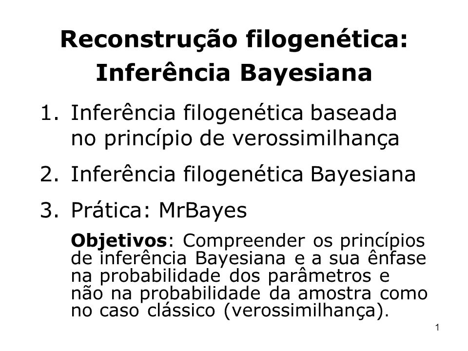 2 Inferência filogenética por verossimilhança máxima Verossimilhança (L) Probabilidade (Amostra | Hipóteses) Sequências alinhadas Árvores Comprimento dos ramos Modelos de substituição Inferência filogenética Bayesiana 1.