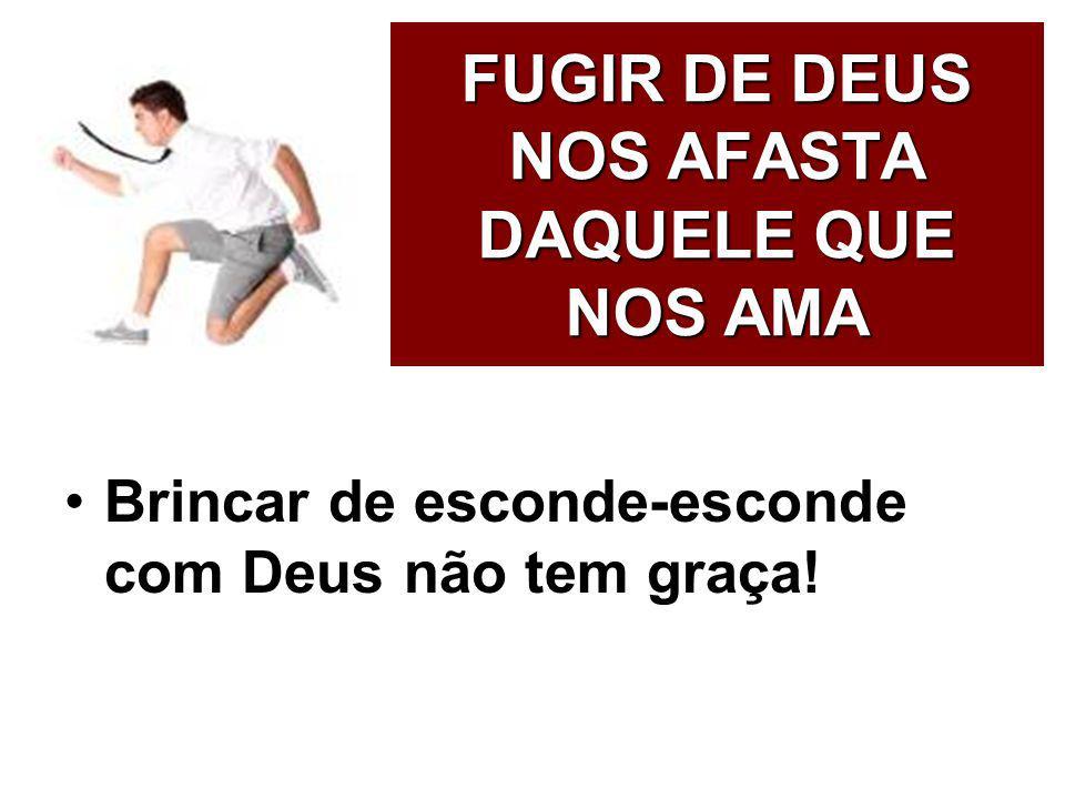 É IMPOSSÍVEL FUGIR DE DEUS Ele tem buscado você: conversão, reconciliação, batismo, vocação, consagração, entrega...