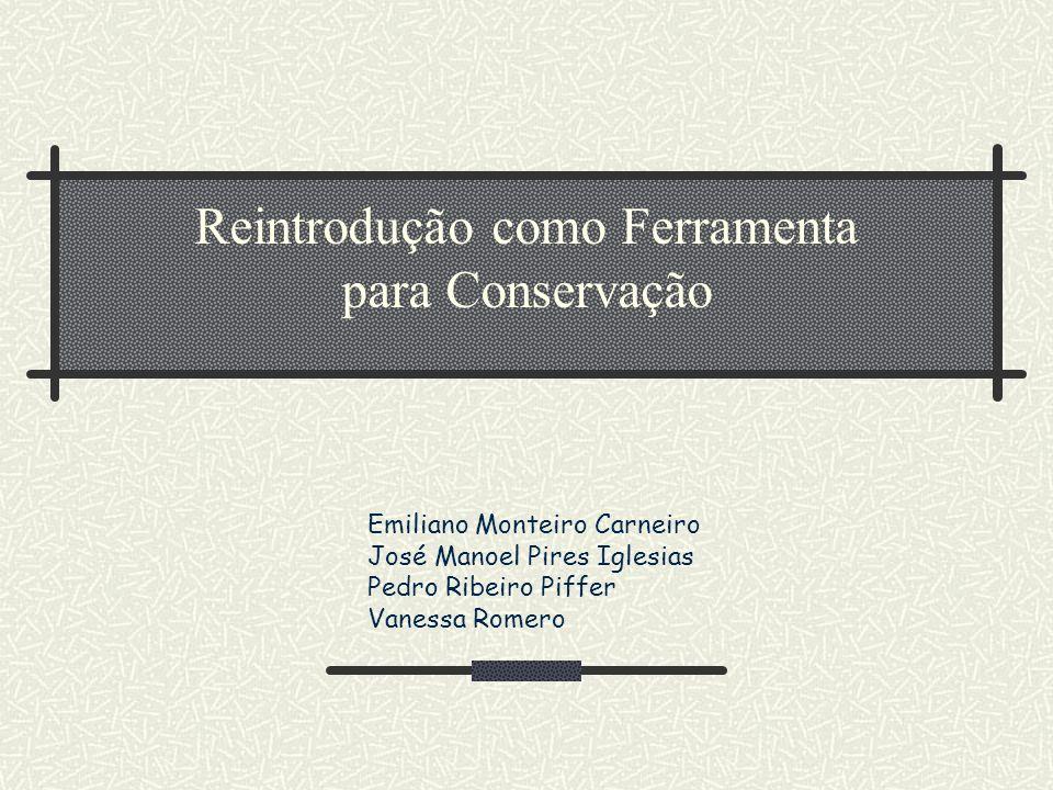 Reintrodução como Ferramenta para Conservação Emiliano Monteiro Carneiro José Manoel Pires Iglesias Pedro Ribeiro Piffer Vanessa Romero
