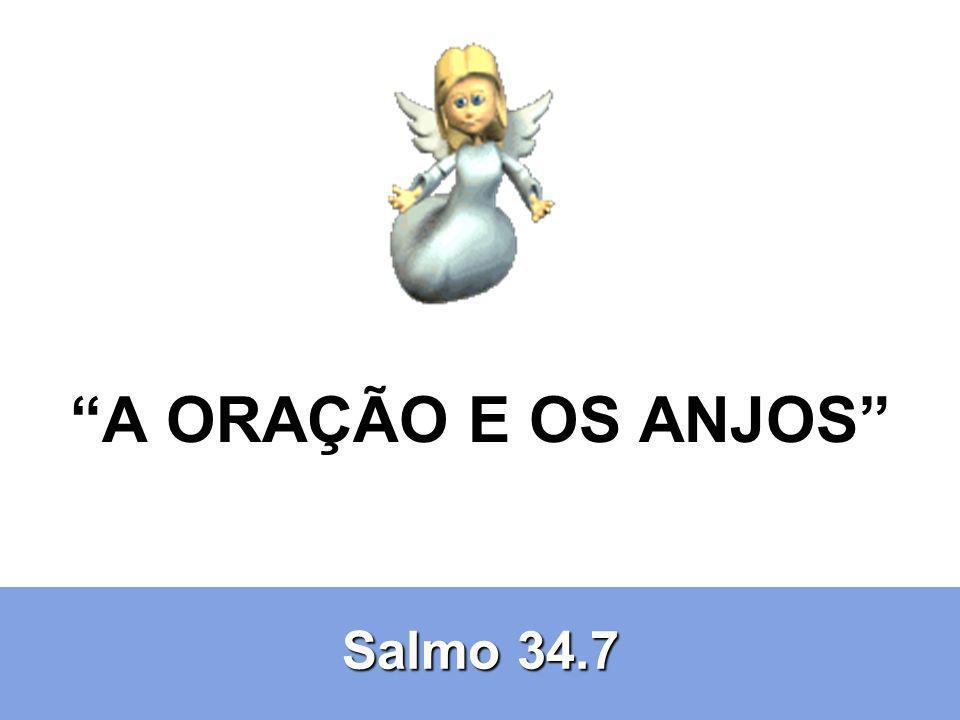 Salmo 34.7 A ORAÇÃO E OS ANJOS