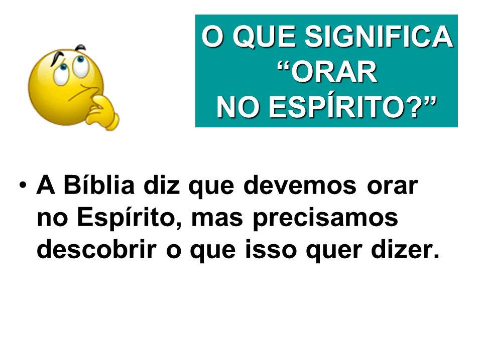 O QUE SIGNIFICA ORAR NO ESPÍRITO? A Bíblia diz que devemos orar no Espírito, mas precisamos descobrir o que isso quer dizer.