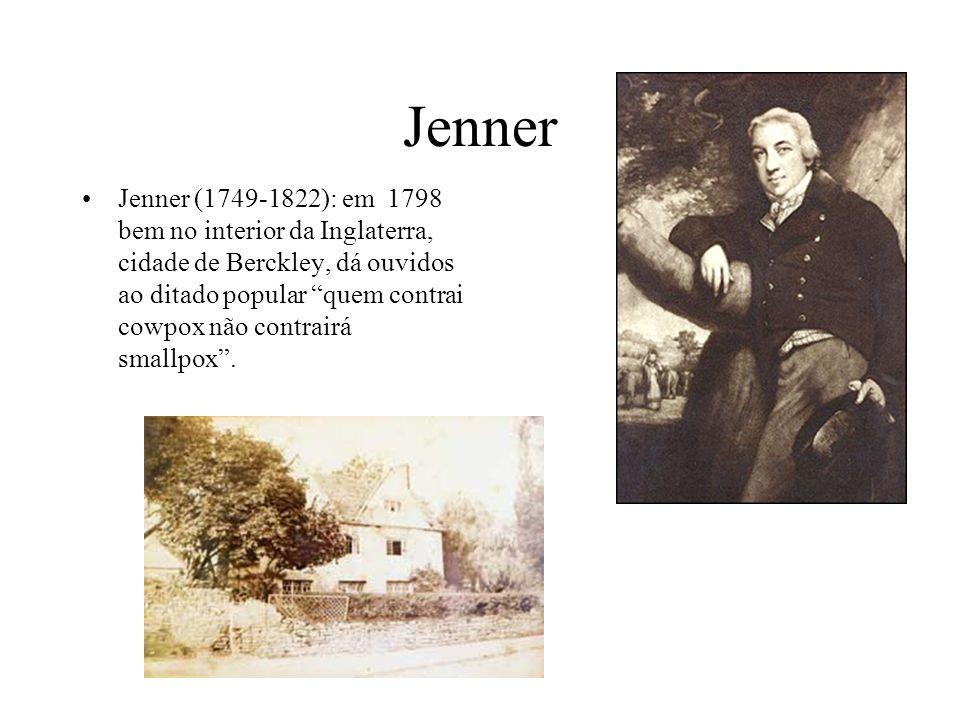 Jenner Jenner (1749-1822): em 1798 bem no interior da Inglaterra, cidade de Berckley, dá ouvidos ao ditado popular quem contrai cowpox não contrairá s