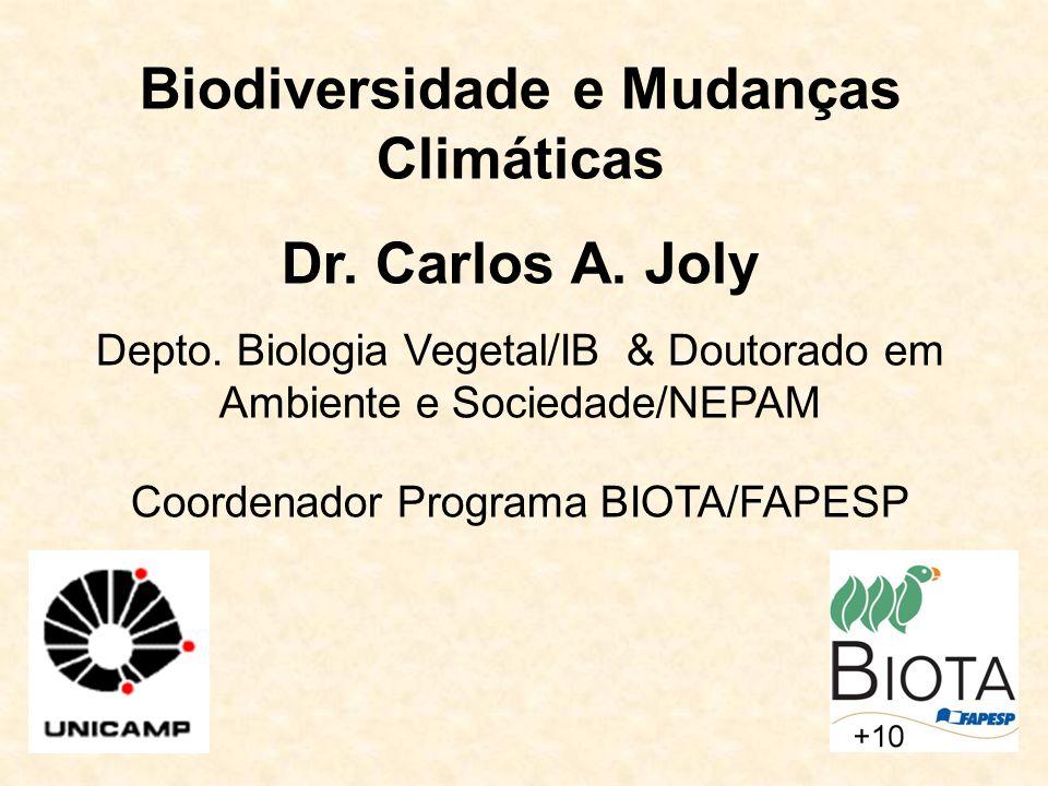 Biodiversidade e Mudanças Climáticas Dr. Carlos A. Joly Depto. Biologia Vegetal/IB & Doutorado em Ambiente e Sociedade/NEPAM Coordenador Programa BIOT