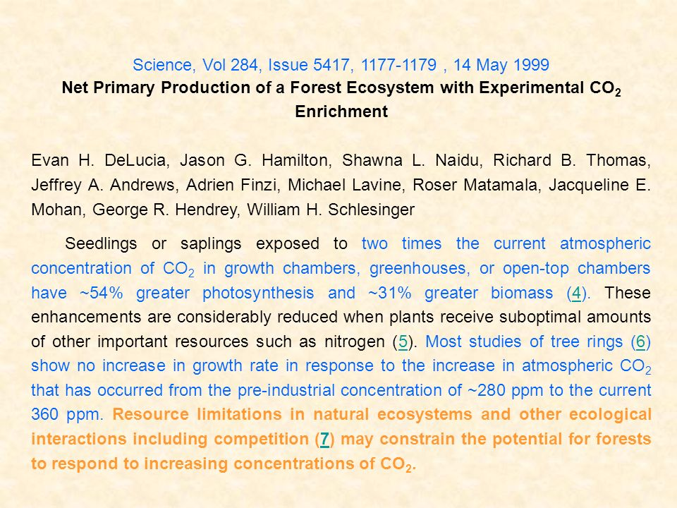 Science, Vol 284, Issue 5417, 1177-1179, 14 May 1999 Net Primary Production of a Forest Ecosystem with Experimental CO 2 Enrichment Evan H. DeLucia, J