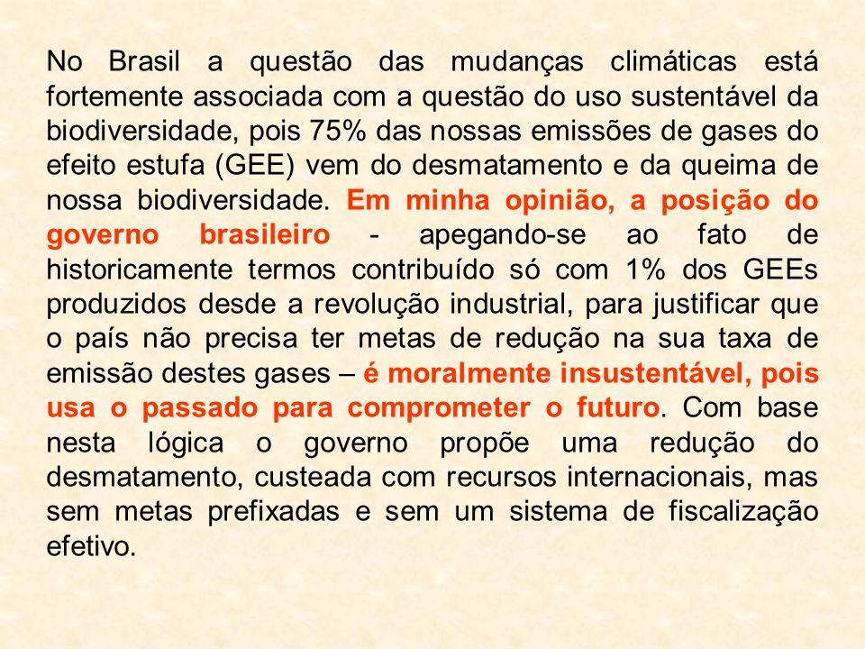 No Brasil a questão das mudanças climáticas está fortemente associada com a questão do uso sustentável da biodiversidade, pois 75% das nossas emissões