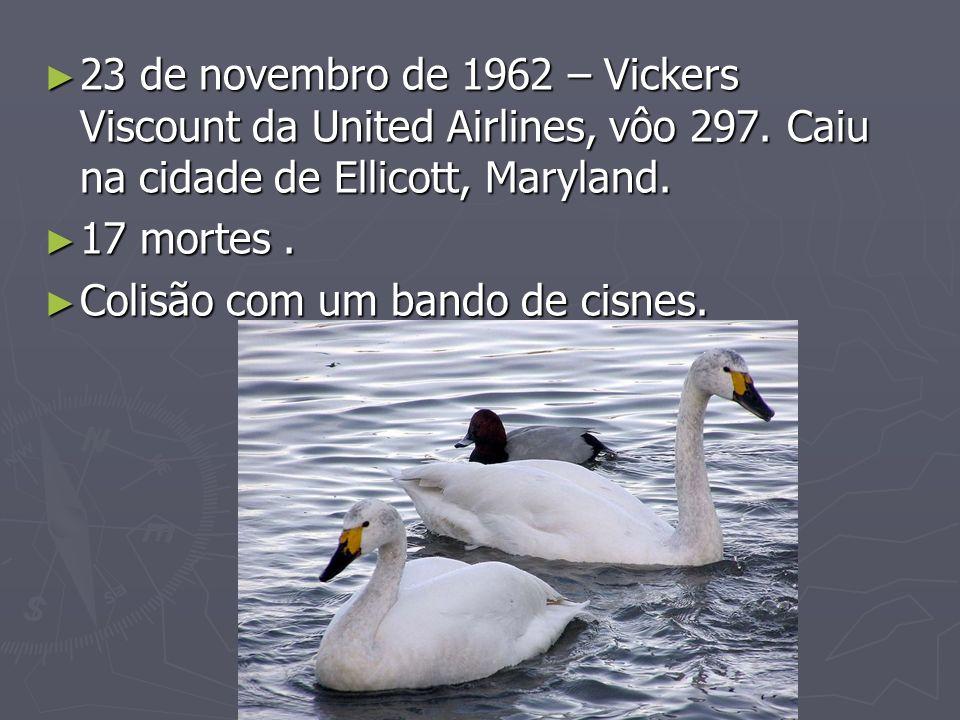 23 de novembro de 1962 – Vickers Viscount da United Airlines, vôo 297. Caiu na cidade de Ellicott, Maryland. 23 de novembro de 1962 – Vickers Viscount